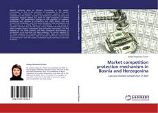 Bookcover of Market competition protection mechanism in Bosnia and Herzegovina