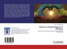 Capa do livro de Down to Feudal Regime in Ethiopia