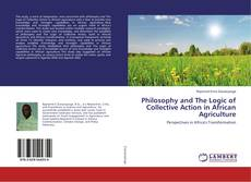 Couverture de Philosophy and The Logic of Collective Action in African Agriculture