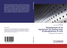 Development of an equipment for testing wear of ploughshares in soils kitap kapağı