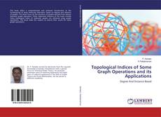 Topological Indices of Some Graph Operations and its Applications kitap kapağı