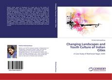 Bookcover of Changing Landscapes and Youth Culture of Indian Cities