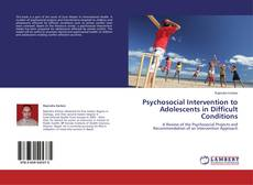 Bookcover of Psychosocial Intervention to Adolescents in Difficult Conditions