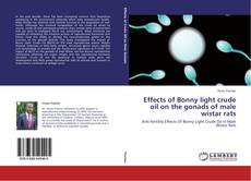 Bookcover of Effects of Bonny light crude oil on the gonads of male wistar rats