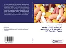 Copertina di Formulation & In-Vitro Evaluation of Tolperisone HCl Buoyant Tablet