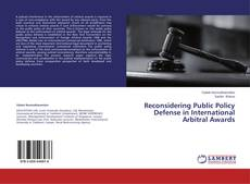 Bookcover of Reconsidering Public Policy Defense in International Arbitral Awards