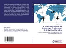Bookcover of A Proposed Model for Integrated Production-Distribution Planning