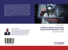 Bookcover of A Metric Based Automatic Code Smell Detection Tool