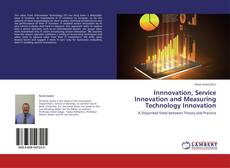 Bookcover of Innnovation, Service Innovation and Measuring Technology Innovation