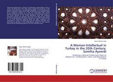 Bookcover of An Intellectual Woman in Turkey in the 20th Century: Samiha Ayverdi