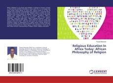 Bookcover of Religious Education In Africa Today: African Philosophy of Religion