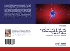 Bookcover of Cell Cycle Control, Cell Fate Decisions and the Central Nervous System