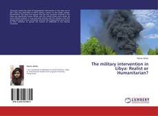 Bookcover of The military intervention in Libya: Realist or Humanitarian?