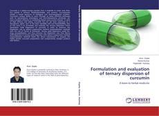 Copertina di Formulation and evaluation of ternary dispersion of curcumin