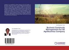 Bookcover of Business Continuity Management For An Agribusiness Company