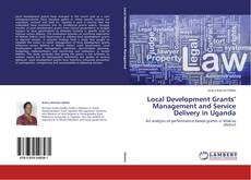 Local Development Grants' Management and Service Delivery in Uganda的封面