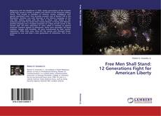 Copertina di Free Men Shall Stand: 12 Generations Fight for American Liberty