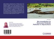 Обложка Bio-remediation to Overcome Pesticide Pollution in Aquaculture