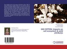 GM COTTON: Impacts on soil ecosystem & yield attributes的封面