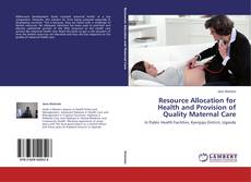 Resource Allocation for Health and Provision of Quality Maternal Care的封面