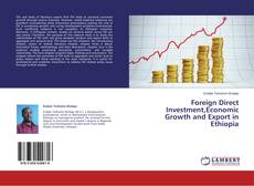 Bookcover of Foreign Direct Investment,Economic Growth and Export in Ethiopia