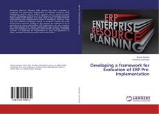 Bookcover of Developing a framework for Evaluation of ERP Pre-Implementation