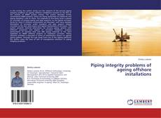 Bookcover of Piping integrity problems of ageing offshore installations