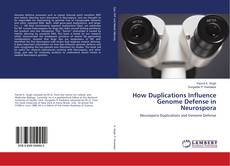Bookcover of How Duplications Influence Genome Defense in Neurospora