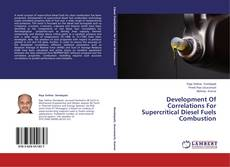 Bookcover of Development Of Correlations For Supercritical Diesel Fuels Combustion