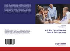 Bookcover of A Guide To Facilitating Interactive Learning