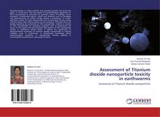 Обложка Assessment of Titanium dioxide nanoparticle toxicity in earthworms