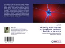 Bookcover of Exploring mechanism of erythropoietin mediated benefits in dementia
