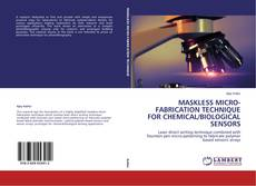 Portada del libro de Maskless Micro-fabrication Technique For Chemical/biological Sensors