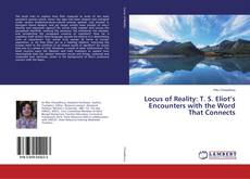 Bookcover of Locus of Reality: T. S. Eliot's Encounters with the Word That Connects