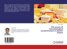 Bookcover of The survey of microbiological contamination in pitcher cheese