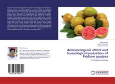 Bookcover of Antiulcerogenic effect and toxicological evaluation of Psidium guajava