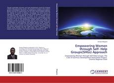 Bookcover of Empowering Women through Self- Help Groups(SHGs) Approach