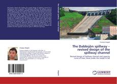 Bookcover of The Dabbsjön spillway – revised design of the spillway channel