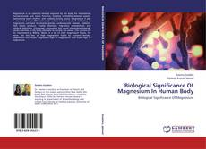 Bookcover of Biological Significance Of Magnesium In Human Body