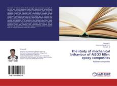 Bookcover of The study of mechanical behaviour of Al2O3 filler: epoxy composites