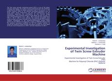 Bookcover of Experimental Investigation of Twin Screw Extruder Machine
