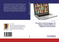 Bookcover of Practice and Strategies of Library Automation in Nigerian Universities