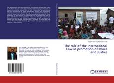 Couverture de The role of the International Law in promotion of Peace and Justice