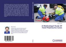 Bookcover of A Medicolegal Study Of Fatal Polytrauma Cases