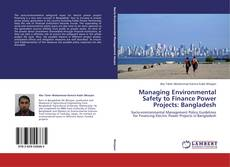 Bookcover of Managing Environmental Safety to Finance Power Projects: Bangladesh