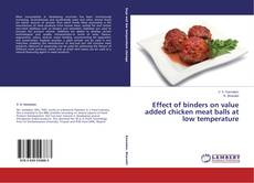 Effect of binders on value added chicken meat balls at low temperature kitap kapağı