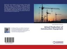 Bookcover of Actual Production of Construction Equipment