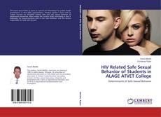 Bookcover of HIV Related Safe Sexual Behavior of Students in ALAGE ATVET College
