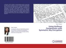 Bookcover of Using Huffman Compression with Symmetric Key Encryption