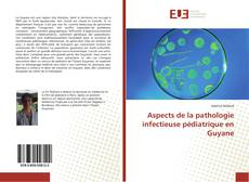 Bookcover of Aspects de la pathologie infectieuse pédiatrique en Guyane